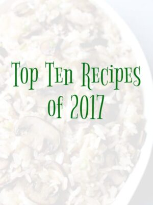 Top Ten Recipes of 2017 includes the most popular recipes on our site!