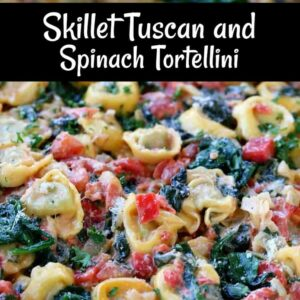 Skillet Tuscan and Spinach Tortellini in a skillet with words